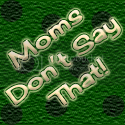 Moms Don't Say That!